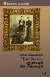 Trei doamne cu povesti din Bucuresti - Victoria Dragu Dimitriu