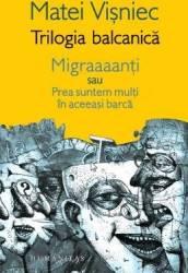 Trilogia balcanica - Matei Visniec Carti