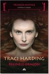 Trilogia Mistica vol2 Reginele-Dragon - Traci Harding