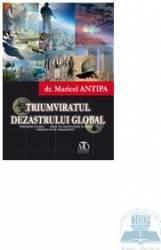 Triumviratul dezastrului global - Maricel Antipa