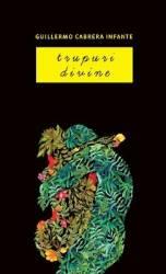 Trupuri divine - Guillermo Cabrera Infante
