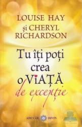 Tu iti poti crea o viata de exceptie - Louise Hay Cheryl Richardson Carti