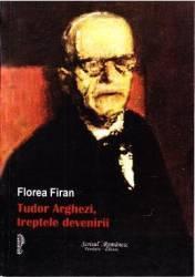 Tudor Arghezi treptele devenirii - Florea Firan