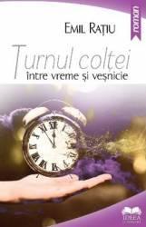 Turnul coltei- intre vreme si vesnicie - Emil Ratiu Carti
