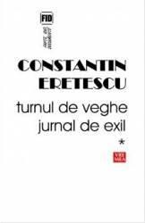 Turnul de veghe. Jurnal de exil - Constantin Eretescu