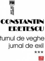 Turnul de veghe. Jurnal de exil. Vol. 3 - Constatin Eretescu Carti