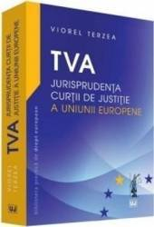TVA. Jurisprudenta curtii de justitie a Uniunii Europene - Viorel Terzea Carti