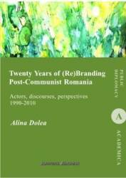 Twenty Years of re branding post-communist Romania - Alina Dolea