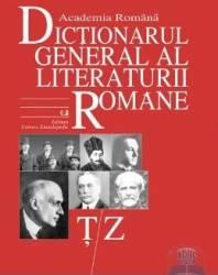 TZ - Dictionarul General al Literaturii Romane - Academia Romana Carti