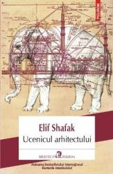 Ucenicul arhitectului - Elif Shafak Carti