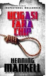 Ucigasi fara chip - Henning Mankell