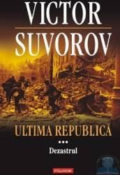 Ultima republica vol. 3 Dezastrul - Victor Suvoro Carti