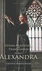 Ultima vrajitoare din Transilvania Vol. 3 Alexandra - Cristina Nemerovschi