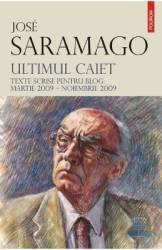 Ultimul Caiet. Texte Scrise Pentru Blog Martie 2009-noiembrie 2009 - Jose Saramago