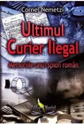 Ultimul curier ilegal - Cornel Nemetzi