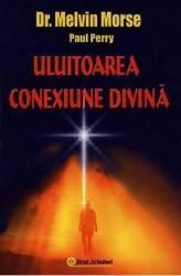 Uluitoarea conexiune divina - Melvin Morse Paul Perry Carti