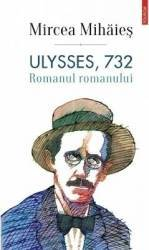 Ulysses 732. Romanul romanului - Mircea Mihaies