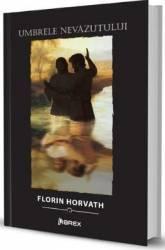 Umbrele nevazutului - Florin Horvath