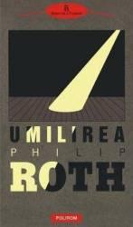 Umilirea - Philip Roth Carti