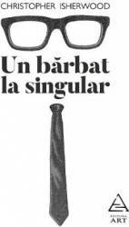 Un barbat la singular - Christopher Isherwood title=Un barbat la singular - Christopher Isherwood