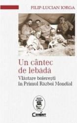 Un cantec de lebada. Vlastare boieresti in Primul Razboi Mondial - Filip-Lucian Iorga Carti