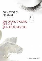 Un dans o clipa un vis si alte povestiri - Dan Viorel Nastase