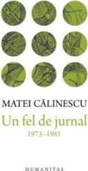 Un fel de jurnal 1973-1981 - Matei Calinescu