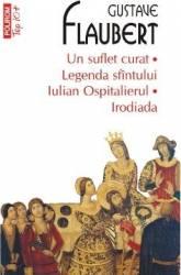 Un suflet curat. Legenda Sfantului Iulian Ospitalierul. Irodiada - Gustave Flaubert