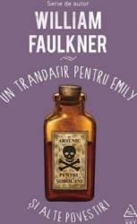 Un trandafir pentru Emily si alte povestiri - William Faulkner Carti