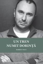Un tren numit dorinta - Marius Tuca