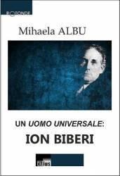Un Uomo Universale Ion Biberi - Mihaela Albu