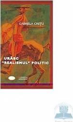 Urasc realismul politic - Gabriela Cretu