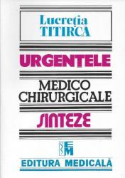 Urgentele medico-chirurgicale. Sinteze - Lucretia Titirca