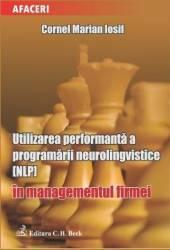 Utilizarea performanta a programarii neurolongvistice NLP in managementul firmei - Cornel Marian Iosif Carti