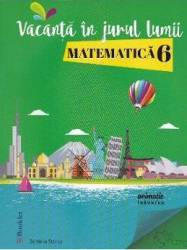 Vacanta in jurul lumii. Matematica cls 6 - Daniela Stoica