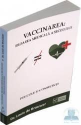 Vaccinarea eroarea medicala a secolului. Pericole si consecinte - Dr. Louis De Brouwer