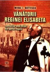 Vanatorii Reginei Elisabeta - Mihai I. Buttescu