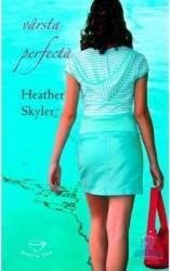 Varsta perfecta - Heather Skyler - Pentru tine Carti