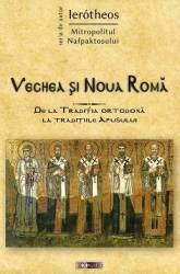 Vechea si Noua Roma - Ierotheos Mitropolitul Nafpaktosului