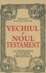 Vechiul si Noul Testament la indemana tuturor crestinilor - Patriarhul Iustin