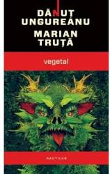 Vegetal - Danut Ungureanu Marian Truta Carti