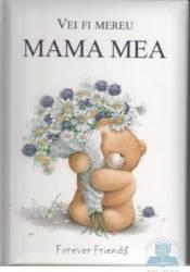 Vei fi mereu mama mea
