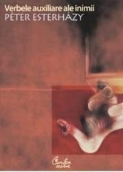 Verbele auxiliare ale inimii - Peter Esterhazy Carti