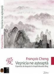 Vesnicia ne asteapta - Francois Cheng