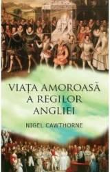 Viata amoroasa a regilor Angliei - Nigel Cawthorne