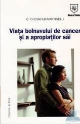 Viata bolnavului de cancer si a apropiatilor sai - C. Chevalier-Martinelli