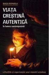 Viata crestina autentica in lumea contemporana - Maica Raphaela Carti