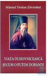 Viata duhovniceasca si cum o putem dobandi - Teofan Zavoratul