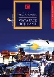 Viata face toti banii - Vlad A. Popescu