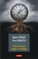 Viata fictiunii dupa o revolutie - Radu Cosasu Oscar Rohrlich